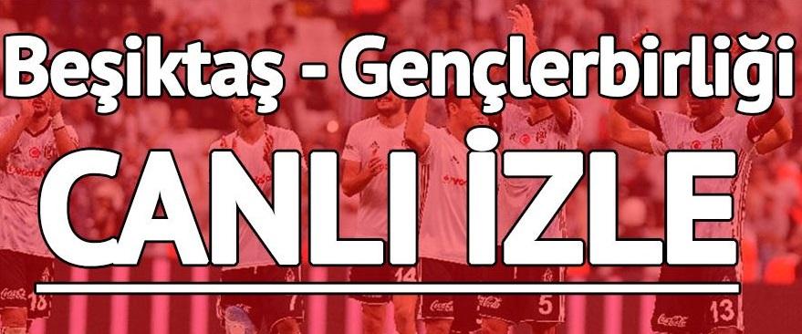 Beşiktaş Gençlerbirliği maçı şifresiz CANLI izle