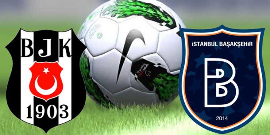 İşte Beşiktaş ve Başakşehir'in muhtemel 11'leri