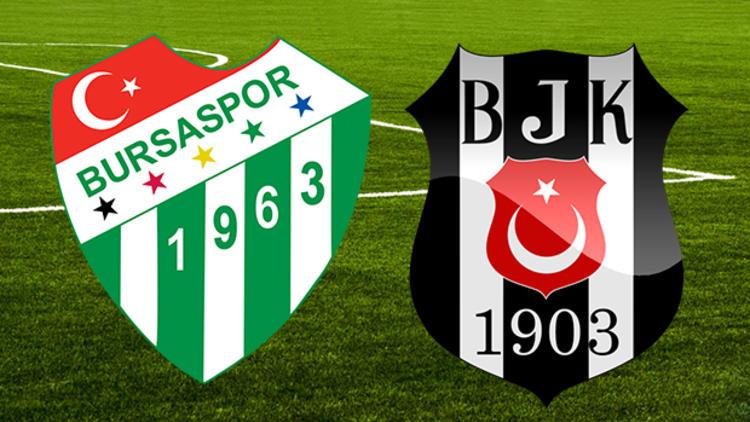 Bursaspor - Beşiktaş CANLI anlatım