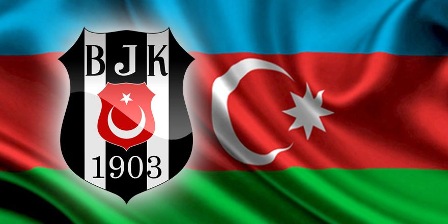 Azerbaycan demek Beşiktaş demek